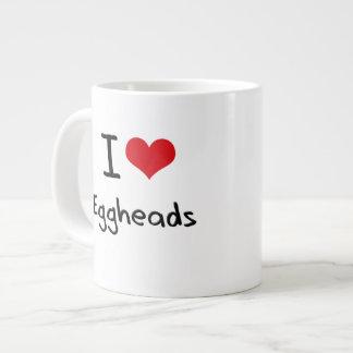 I love Eggheads Extra Large Mugs