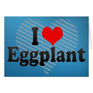 I Love Eggplant Card