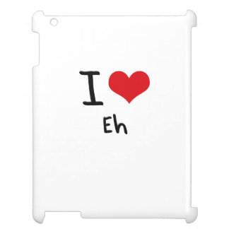 I love Eh iPad Cases
