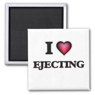 I love EJECTING Magnet