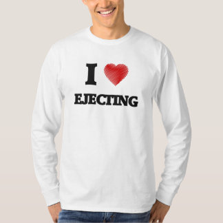 I love EJECTING T-Shirt