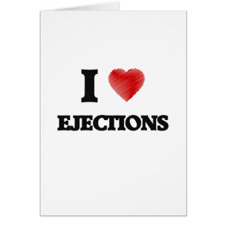 I love EJECTIONS Card