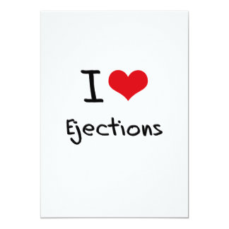 I love Ejections 5x7 Paper Invitation Card