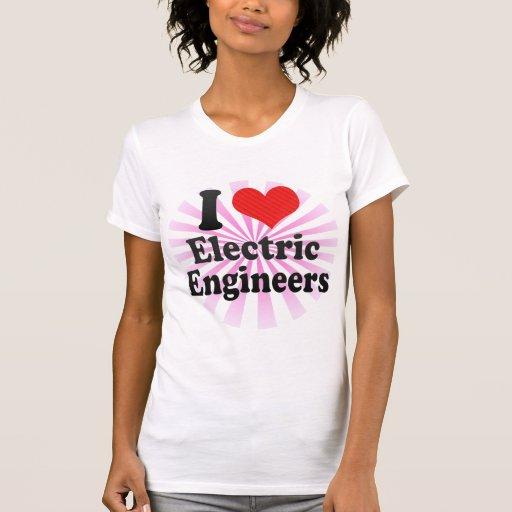 I Love Electric Engineers T-shirts