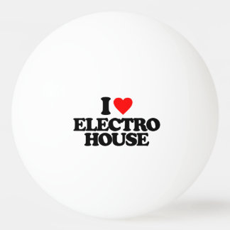 I LOVE ELECTRO HOUSE PING PONG BALL