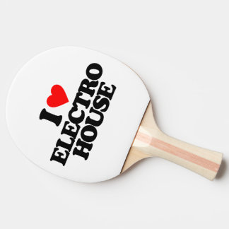 I LOVE ELECTRO HOUSE PING PONG PADDLE