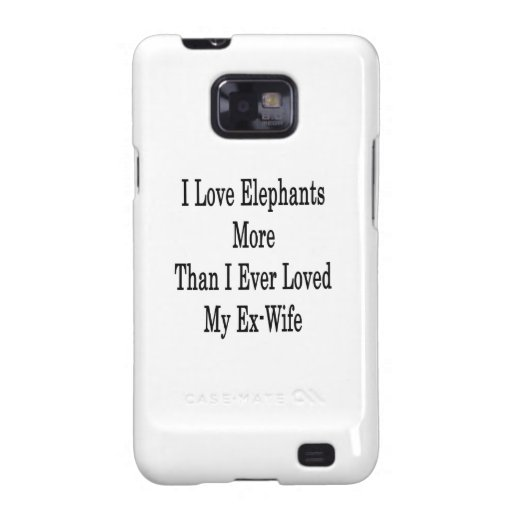 I Love Elephants More Than I Ever Loved My Ex Wife Samsung Galaxy S Cover