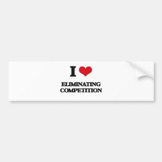 I love ELIMINATING COMPETITION Car Bumper Sticker