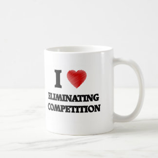 I love ELIMINATING COMPETITION Coffee Mug