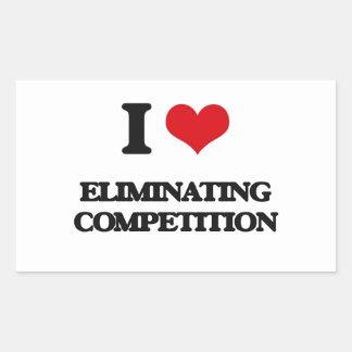 I love ELIMINATING COMPETITION Rectangular Sticker