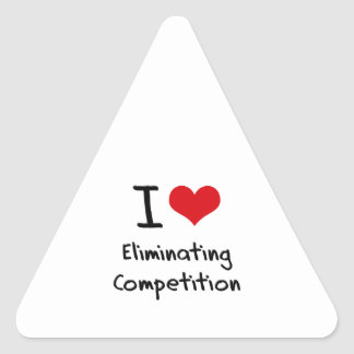 I love Eliminating Competition Triangle Sticker