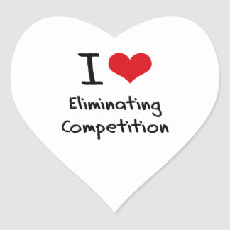 I love Eliminating Competition Heart Sticker