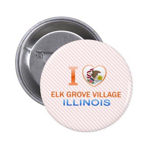 I Love Elk Grove Village, IL Buttons