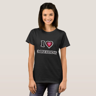 I love EMBEDDING T-Shirt