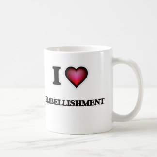 I love EMBELLISHMENT Coffee Mug