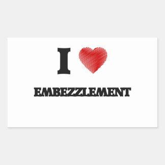 I love EMBEZZLEMENT Rectangular Sticker