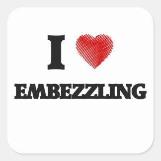 I love EMBEZZLING Square Sticker