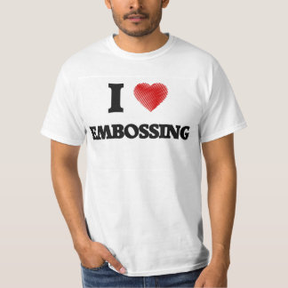 I love EMBOSSING T-Shirt