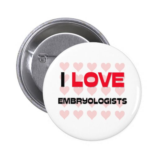 I LOVE EMBRYOLOGISTS 2 INCH ROUND BUTTON