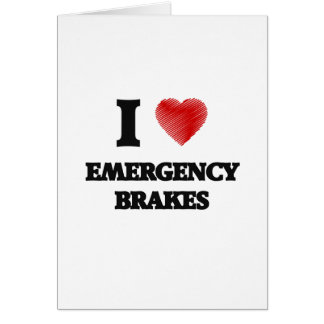 I love EMERGENCY BRAKES Card