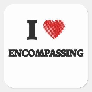 I love ENCOMPASSING Square Sticker