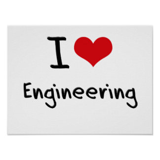 I love Engineering Poster