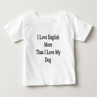 I Love English More Than I Love My Dog Baby T-Shirt