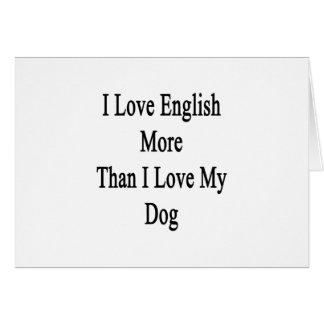 I Love English More Than I Love My Dog Card