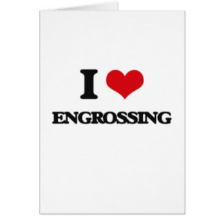 I love ENGROSSING Greeting Card