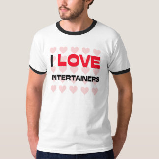 I LOVE ENTERTAINERS T-Shirt