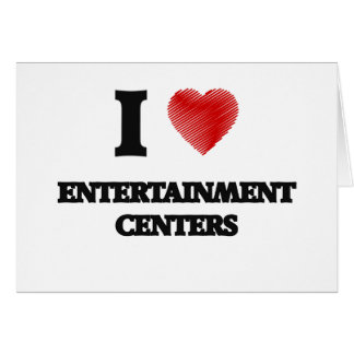 I love ENTERTAINMENT CENTERS Card