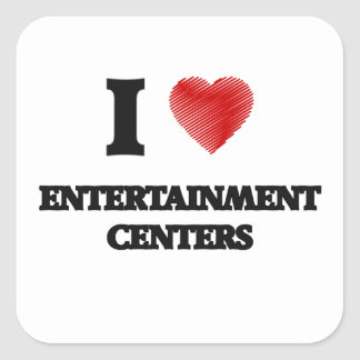 I love ENTERTAINMENT CENTERS Square Sticker