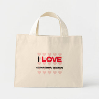 I LOVE ENVIRONMENTAL SCIENTISTS TOTE BAG