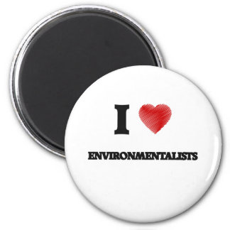 I love ENVIRONMENTALISTS 2 Inch Round Magnet