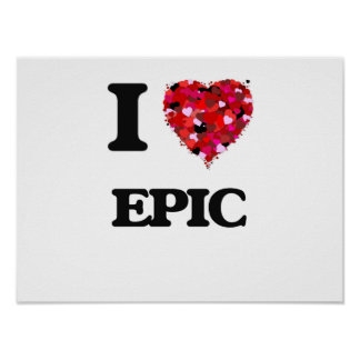 I love EPIC Poster