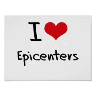 I love Epicenters Poster