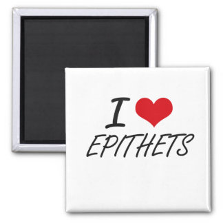 I love EPITHETS 2 Inch Square Magnet