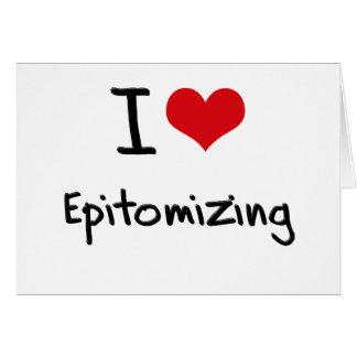I love Epitomizing Greeting Card