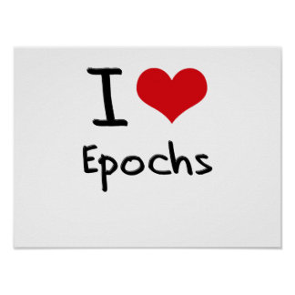 I love Epochs Posters