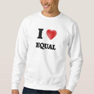 I love EQUAL Sweatshirt