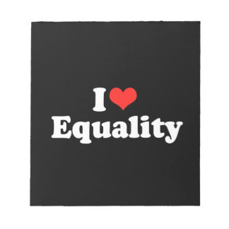 I LOVE EQUALITY png Note Pads