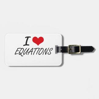 I love EQUATIONS Bag Tags