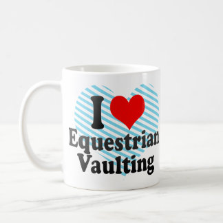 I love Equestrian Vaulting Classic White Coffee Mug