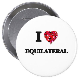 I love EQUILATERAL 4 Inch Round Button