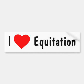 I love Equitation Bumper Sticker