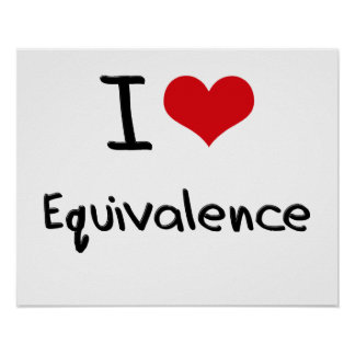 I love Equivalence Posters