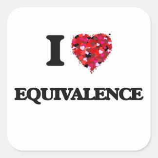 I love EQUIVALENCE Square Sticker