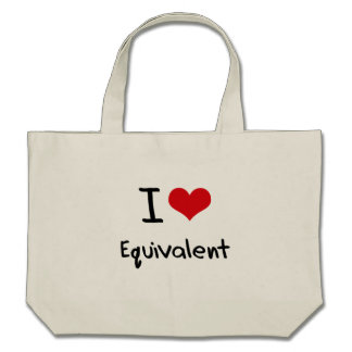 I love Equivalent Tote Bags