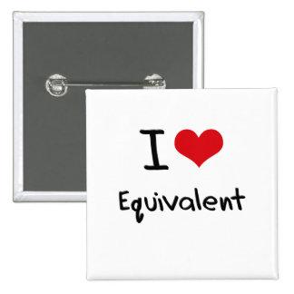 I love Equivalent Pinback Button