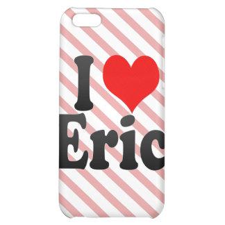 I love Eric iPhone 5C Covers